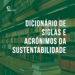 Dicionário de Siglas e Acrônimos da Sustentabilidade