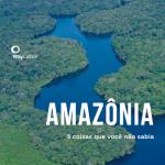 5 coisas que você não sabia sobre a Amazônia