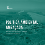 Opinião | Política Ambiental ameaçada