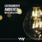 Como otimizar o licenciamento ambiental do setor elétrico?