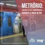 MetrôRio tem emissões de GEE compensadas durante Rock In Rio