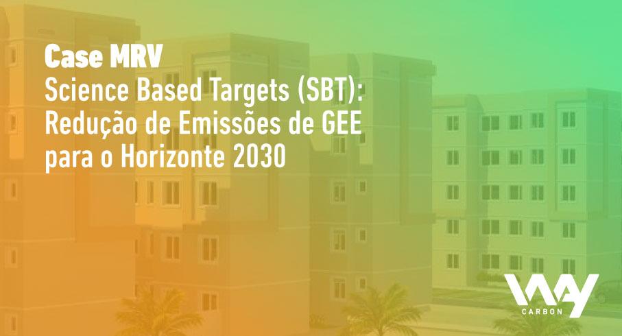 Case MRV – Science Based Targets (SBT): Redução de Emissões de GEE para o Horizonte 2030.