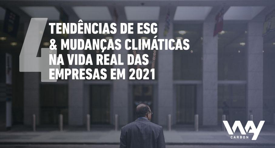 4 Tendências de ESG & Mudanças Climáticas na realidade das empresas em 2021